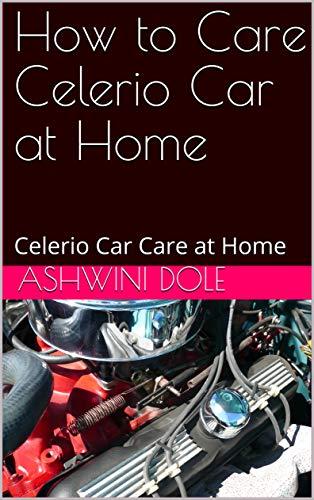 How to Care Celerio Car at Home: Celerio Car Care at Home (English Edition)