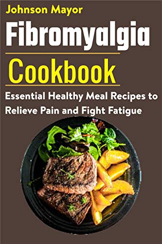 Fibromyalgia Cookbook: Essential Healthy Meal Recipes to Relieve Pain and Fight Fatigue 1