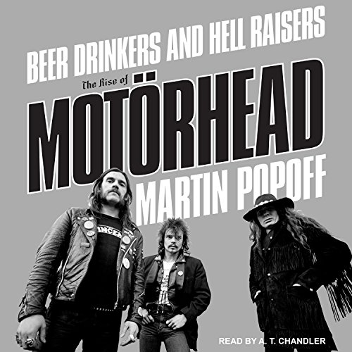 Beer Drinkers and Hell Raisers     The Rise of Motörhead              By:                                                                                                                                 Martin Popoff                               Narrated by:                                                                                                                                 A. T. Chandler                      Length: 8 hrs and 17 mins     46 ratings     Overall 4.1