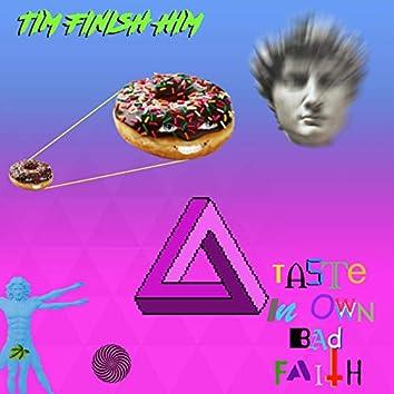Taste In Own Bad Faith