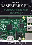 THE NEW RASPBERRY PI 4 FOR BEGINNERS AND DUMMIES : A Profound Guide To Set Up, Programming Raspberry Pi 4 Projects