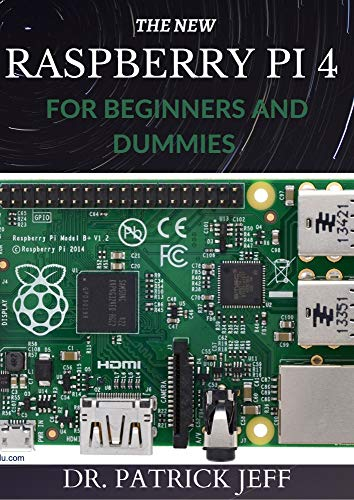 THE NEW RASPBERRY PI 4 FOR BEGINNERS AND DUMMIES : A Profound Guide To Set Up, Programming Raspberry Pi 4 Projects (English Edition)