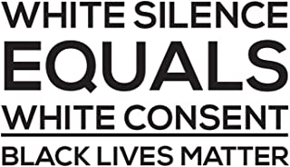 White Silence Equals White Consent: White Silence Equals White Consent Black Lives Matter Notebook - Anti Racism Doodle Di...
