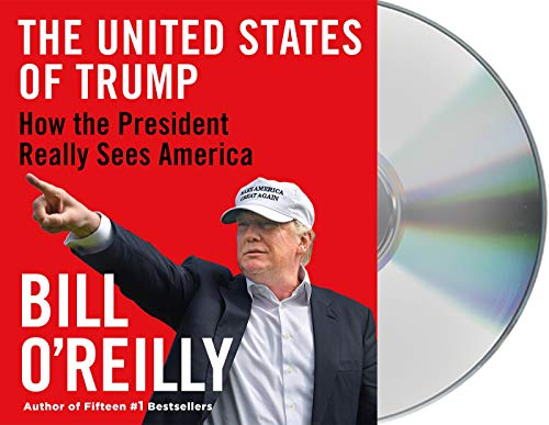 Compare Textbook Prices for The United States of Trump: How the President Really Sees America Unabridged Edition ISBN 9781250262370 by O'Reilly, Bill,O'Reilly, Bill,Adamson, Rick