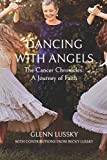 Dancing with Angels: The Cancer Chronicles: A Journey of Faith