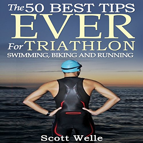 The 50 Best Tips Ever for Triathlon Swimming, Biking, and Running audiobook cover art