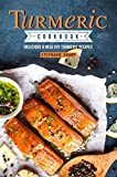 Turmeric Cookbook: Delicious & Healthy Turmeric Recipes