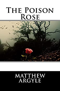 The Poison Rose by [Matthew Argyle]