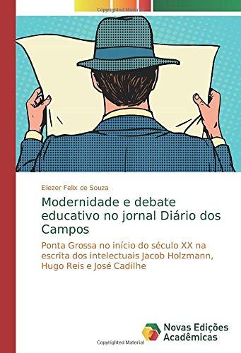 Modernidade e debate educativo no jornal Diário dos Campos: Ponta Grossa no início do século XX na escrita dos intelectuais Jacob Holzmann, Hugo Reis e José Cadilhe