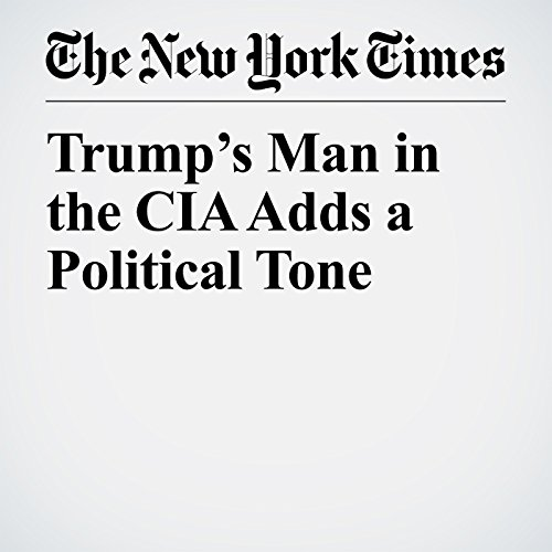 Trump's Man in the CIA Adds a Political Tone copertina