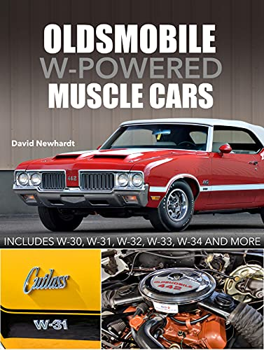 Oldsmobile W-Powered Muscle Cars: Includes W-30, W-31, W-32, W-33, W-34 and more