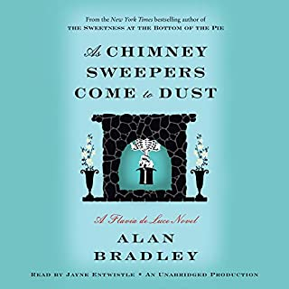 As Chimney Sweepers Come to Dust     Flavia de Luce, Book 7              Written by:                                                                                                                                 Alan Bradley                               Narrated by:                                                                                                                                 Jayne Entwistle                      Length: 10 hrs and 52 mins     10 ratings     Overall 4.7