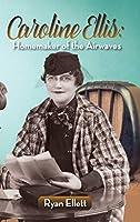 Caroline Ellis: Homemaker of the Airwaves (hardback)
