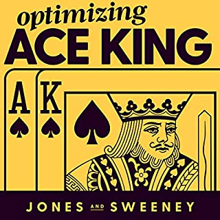 Optimizing Ace King: The Right Strategy for Playing Poker's Most Complex Starting Hand                   Autor:                                                                                                                                 James Sweeney,                                                                                        Adam Jones,                                                                                        Ed Miller - foreword                               Sprecher:                                                                                                                                 James Sweeney                      Spieldauer: 5 Std. und 28 Min.     2 Bewertungen     Gesamt 5,0