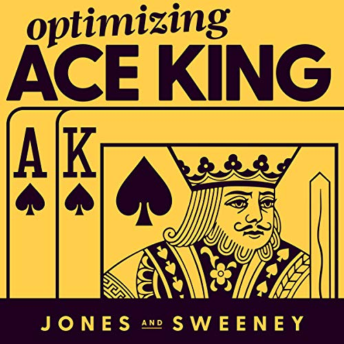 Optimizing Ace King: The Right Strategy for Playing Poker's Most Complex Starting Hand audiobook cover art