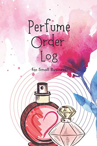 Perfume Order Log: Sales Log Book for Perfume Business, Customer Order Form with Order Section More than 200 Orders for Online Business, Retail Store Compact size 6x9 inches
