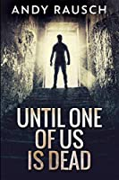 Until One of Us Is Dead: Large Print Edition