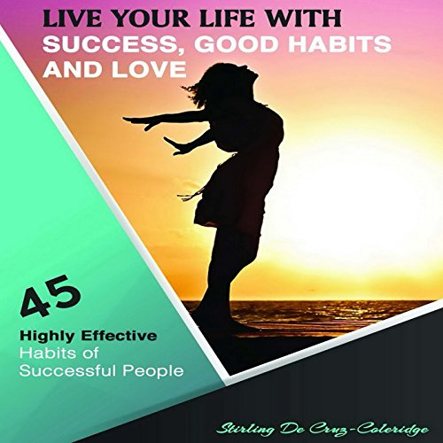 Live Your Life with Success, Good Habits and Love audiobook cover art