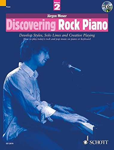 Discovering Rock Piano: Develop Styles, Solo Lines and Creative Playing. Vol. 2. Klavier oder Keyboard. Ausgabe mit CD. (Schott Pop-Styles)