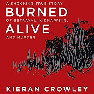 Burned Alive     A Shocking True Story of Betrayal, Kidnapping, and Murder              Written by:                                                                                                                                 Kieran Crowley                               Narrated by:                                                                                                                                 Danny Campbell                      Length: 11 hrs and 59 mins     Not rated yet     Overall 0.0