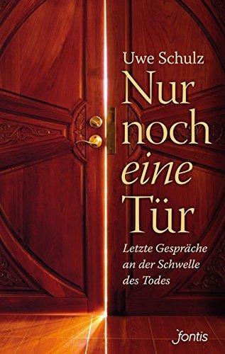 Nur noch eine Tür: Letzte Gespräche an der Schwelle des Todes by Uwe Schulz (2015-04-30)