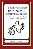The Best Ever Book of Baby Names for Handball Players: 33,000+ Names for Your Baby That Will Last a Lifetime
