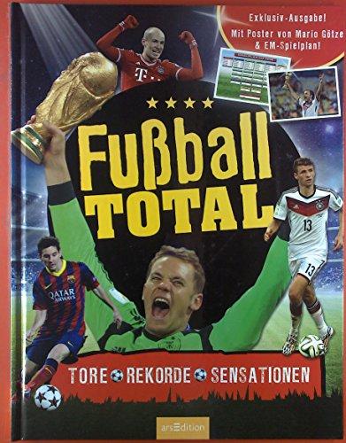 Fußball TOTAL. Tore - Rekorde - Sensationen. Mit Poster von Mario Götze & EM-Spielplan. Made for McDonalds 2016