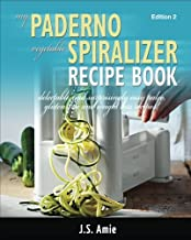 My Paderno Vegetable Spiralizer Recipe Book: Delectable and Surprisingly Easy Paleo, Gluten-free and Weight Loss Recipes!: 2