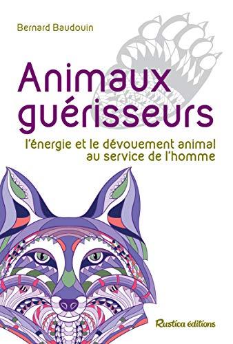 Animaux guérisseurs - L'énergie et le dévouement animal au service de l'homme