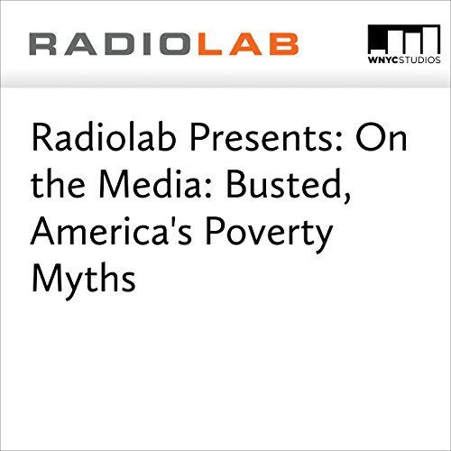 Radiolab Presents: On the Media: Busted, America's Poverty Myths  audiobook cover art