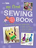My First Sewing Book: 35 Easy and Fun Projects for Children Age 7 Years Old +: 35 Easy and Fun Projects for Children Aged 7-11 Years Old