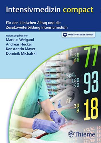 Intensivmedizin compact: Für den klinischen Alltag und die Zusatzweiterbildung Intensivmedizin