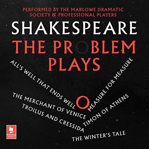 Shakespeare: The Problem Plays: All's Well That Ends Well, Measure for Measure, The Merchant of Venice, Timon of Athens, Troilus and Cressida, The Winter's Tale cover art