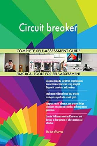 Circuit breaker All-Inclusive Self-Assessment - More than 710 Success Criteria, Instant Visual Insights, Comprehensive Spreadsheet Dashboard, Auto-Prioritized for Quick Results