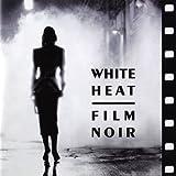 White Heat: Film Noir