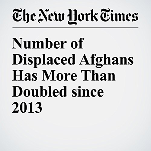 Number of Displaced Afghans Has More Than Doubled since 2013 cover art