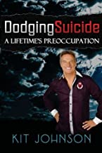 Dodging Suicide - A Lifetime's Preoccupation by Kit Johnson (2011-12-03)