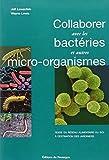 Collaborer avec les bactéries et autres micro-organismes - Guide du réseau alimentaire du sol à destination des jardiniers