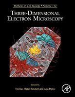 Three-Dimensional Electron Microscopy (Volume 152) (Methods in Cell Biology, Volume 152)