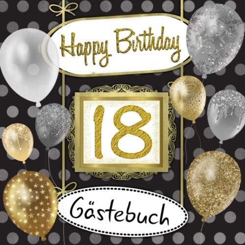 18 Happy Birthday: Gästebuch zum 18. Geburtstag I Schwarz, Gold und Silber I 80 Seiten für 40...