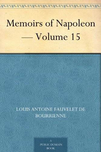 Memoirs of Napoleon — Volume 15 (English Edition) PDF Books