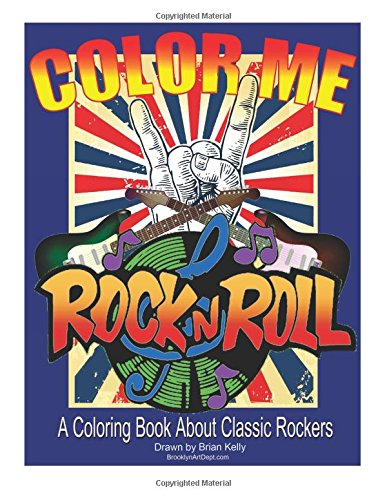 Color Me Rock & Roll: Coloring book about classic rockers