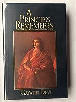 A Princess Remembers: The Memoirs of the Maharani of Jaipur