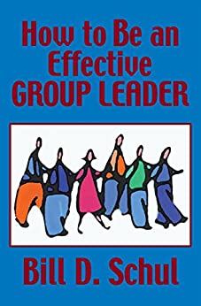How to Be an Effective Group Leader by [Bill D. Schul]