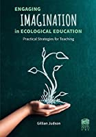 Engaging Imagination in Ecological Education: Practical Strategies for Teachers