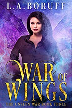 War of Wings: A Reverse Harem Paranormal Romance (The Unseen Book 3) by [L.A. Boruff]