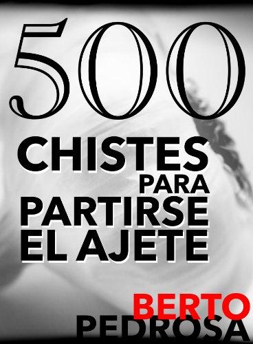 500 Chistes para partirse el ajete