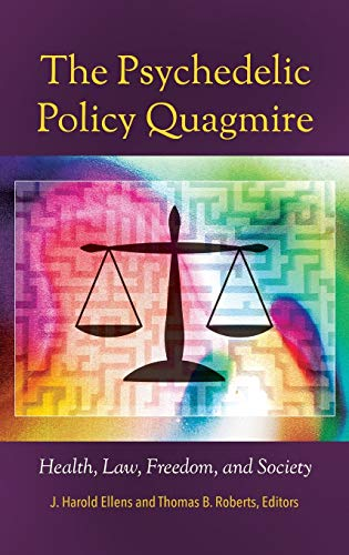 The Psychedelic Policy Quagmire: Health, Law, Freedom, and Society (Psychology, Religion, and Spirituality)