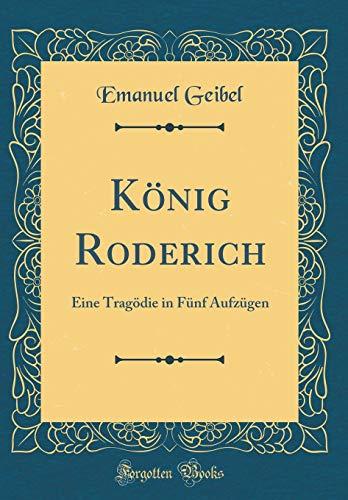 König Roderich: Eine Tragödie in Fünf Aufzügen (Classic Reprint)