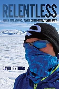 Relentless: Seven Marathons, Seven Continents, Seven Days by [David Gething]